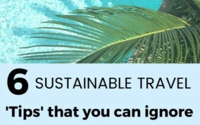 Six Sustainable Travel Tips you can IGNORE