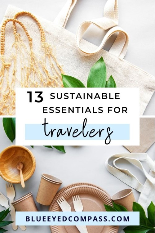 13 Sustainable Essentials for Responsible Travelers, Blue Eyed Compass