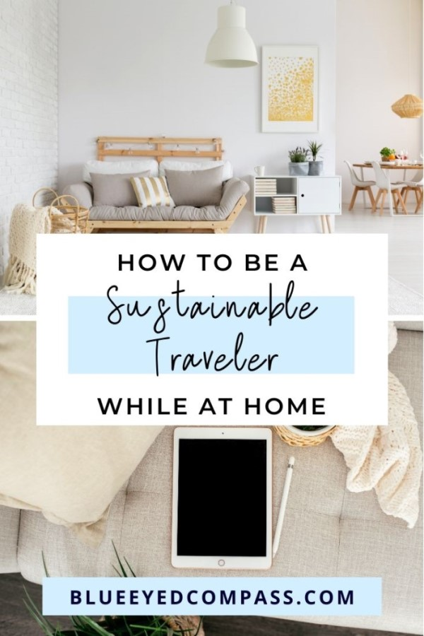 sustainable lifestyle tips for at home, sustainable travel tips for living at home, Blue Eyed Compass